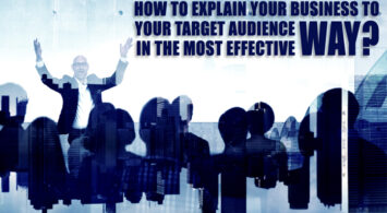 How to explain your business to your target audience in the most effective way?