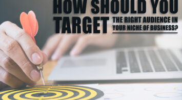 How Should You Target The Right Audience In Your Niche of Business?